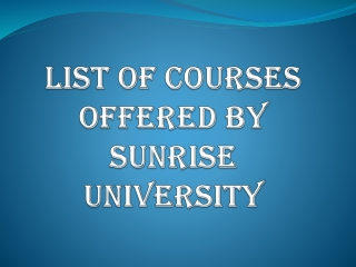 LIST OF COURSES OFFERED BY SUNRISE UNIVERSITY
