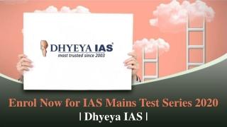 Enrol Now for IAS Mains Test Series 2020 | Dhyeya IAS |