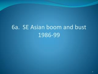 6a.  SE Asian boom and bust 1986-99