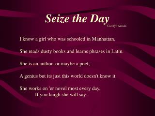 I know a girl who was schooled in Manhattan.   She reads dusty books and learns phrases in Latin.  She is an author  or