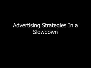 Advertising Strategies In a Slowdown