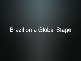Brazil on a Global Stage