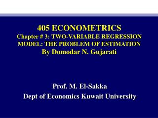 405 ECONOMETRICS Chapter #  3 : TWO-VARIABLE REGRESSION MODEL: THE PROBLEM OF ESTIMATION By Domodar N. Gujarati
