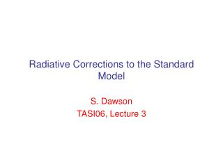 Radiative Corrections to the Standard Model