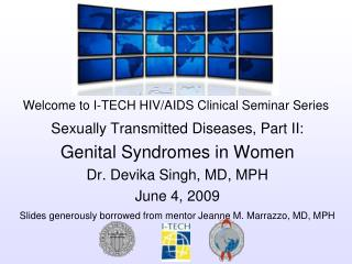 Sexually Transmitted Diseases, Part II: Genital Syndromes in Women Dr. Devika Singh, MD, MPH June 4, 2009