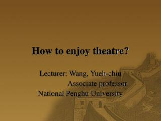 How to enjoy theatre