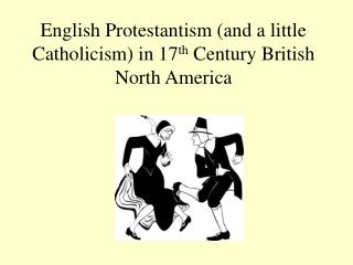 English Protestantism and a little Catholicism in 17th Century British North America