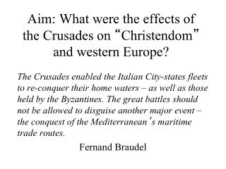 "Aim: What were the effects of the Crusades on  "" Christendom ""  and western Europe?"