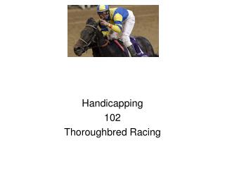 Handicapping 102 Thoroughbred Racing