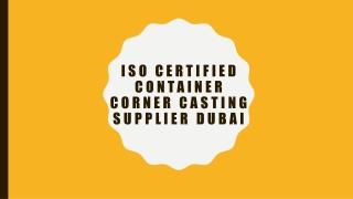 ISO Certified Container Corner Casting Supplier Dubai