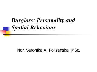 Burglars: Personality and Spatial Behaviour