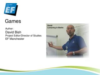 Author: David Bish Project Editor/Director of Studies EF Manchester