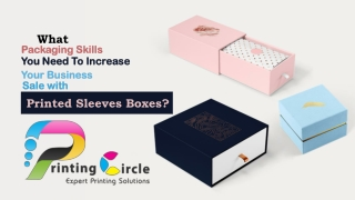 What Packaging Skills you Need to Increase your Business Sale with Printed Sleeves Boxes?