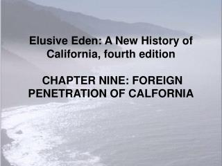 Elusive Eden: A New History of California, fourth edition CHAPTER NINE: FOREIGN PENETRATION OF CALFORNIA