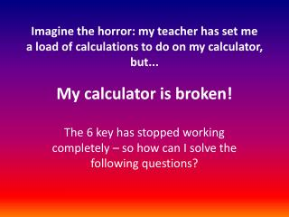 My calculator is broken!