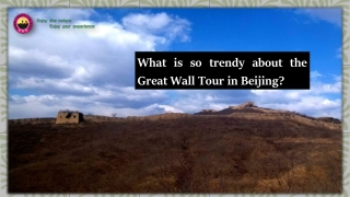 What is so trendy about the great wall tour in Beijing