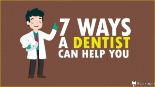 7 Ways A Dentist Can Help You