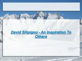 David Silipigno - An Inspiration To Others