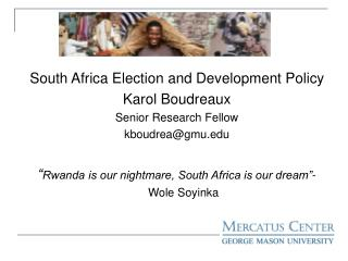 South Africa Election and Development Policy Karol Boudreaux Senior Research Fellow kboudrea@gmu.edu