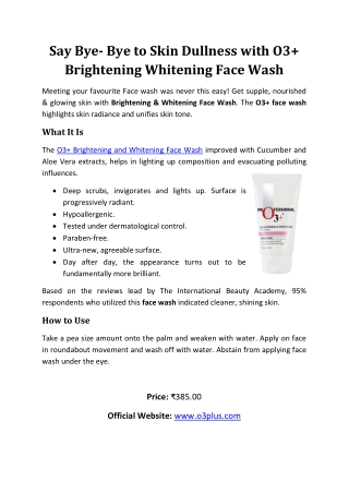 Say bye- bye to skin dullness with O3  Brightening Whitening Face Wash