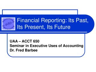 Financial Reporting: Its Past, Its Present, Its Future
