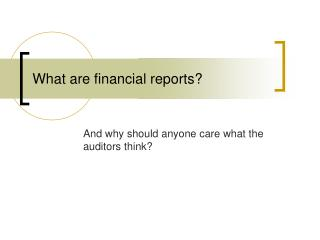 What are financial reports?