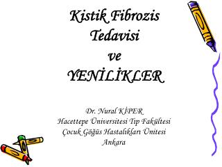 Kistik Fibrozis  Tedavisi  ve  YENİLİKLER Dr. Nural KİPER  Hacettepe Üniversitesi Tıp Fakültesi  Çocuk Göğüs Hastalıklar