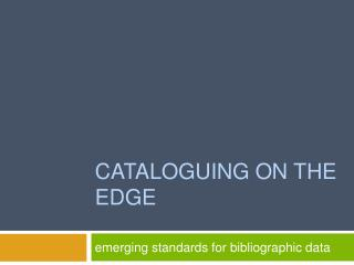CATALOGUING ON THE EDGE