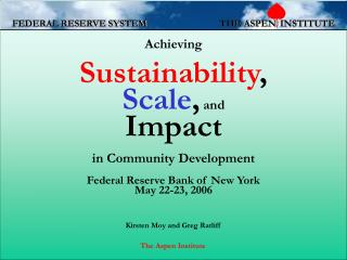 Achieving  Sustainability , Scale ,  and  Impact in Community Development  Federal Reserve Bank of New York May 22-23, 2