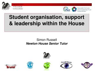 Student organisation, support   leadership within the House    Simon Russell  Newton House Senior Tutor