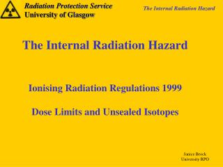 The Internal Radiation Hazard Ionising Radiation Regulations 1999 Dose Limits and Unsealed Isotopes