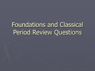 Foundations and Classical Period Review Questions