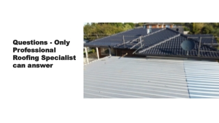 Questions - Only Professional Roofing Specialist can answer