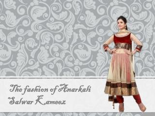 The fashion of Anarkali Salwar Kameez