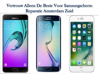 Vertrouw alleen de beste voor Samsungscherm reparatie Amsterdam Zuid