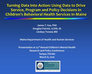 Turning Data Into Action: Using Data to Drive Service, Program and Policy Decisions In Children s Behavioral Health Serv