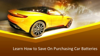 Learn How to Save On Purchasing Car Batteries