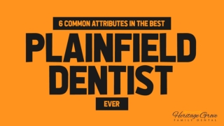 6 Common Attributes in the Best Plainfield Dentist Ever