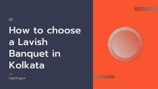 How to Choose a Lavish Banquet Hall in Kolkata