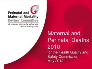 Maternal and Perinatal Deaths 2010 for the Health Quality and Safety Commission  May 2012
