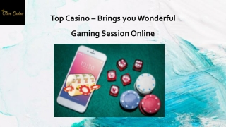 Top Casino – Brings you Wonderful Gaming Session Online