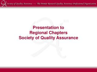 Presentation to  Regional Chapters Society of Quality Assurance