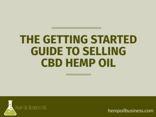 Getting Started Guide To Selling CBD Oil In The Hemp Boom