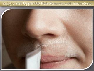 Enjoy a Safe Upper Lip Hair Removal with Electrolysis