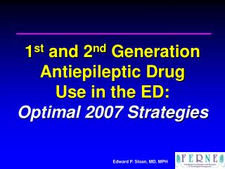 1 st  and 2 nd  Generation Antiepileptic Drug  Use in the ED: Optimal 2007 Strategies