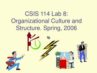 CSIS 114 Lab 8: Organizational Culture and Structure. Spring, 2006