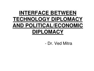 INTERFACE BETWEEN TECHNOLOGY DIPLOMACY AND POLITICAL/ECONOMIC DIPLOMACY
