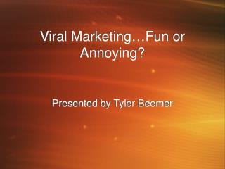 Viral Marketing … Fun or Annoying?