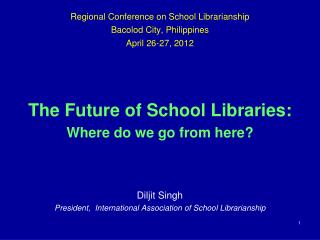 Regional Conference on School Librarianship Bacolod City, Philippines April 26-27, 2012