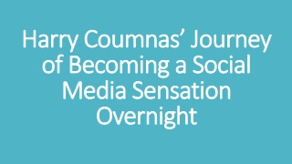 Harry Coumnas' Journey of Becoming a Social Media Sensation Overnight